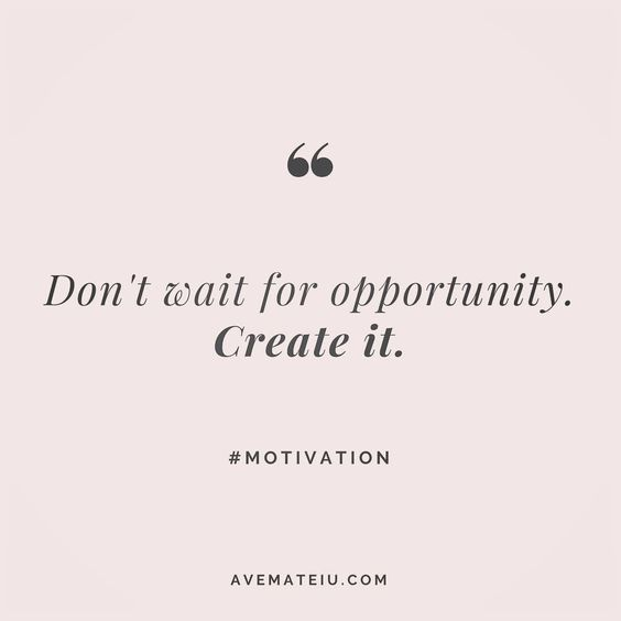 Don't wait for opportunity. Create it. Quote 11 | Ave Mateiu