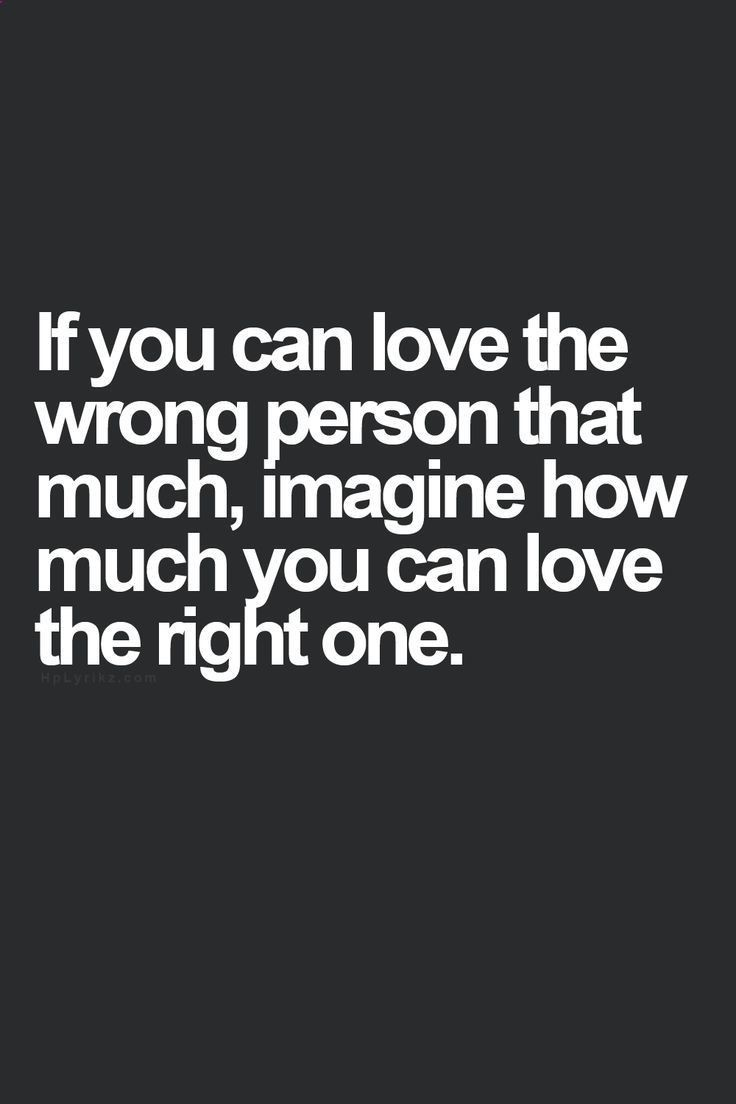 Moving On Quote If You Can Love The Wrong Person That Much Imagine How Much You