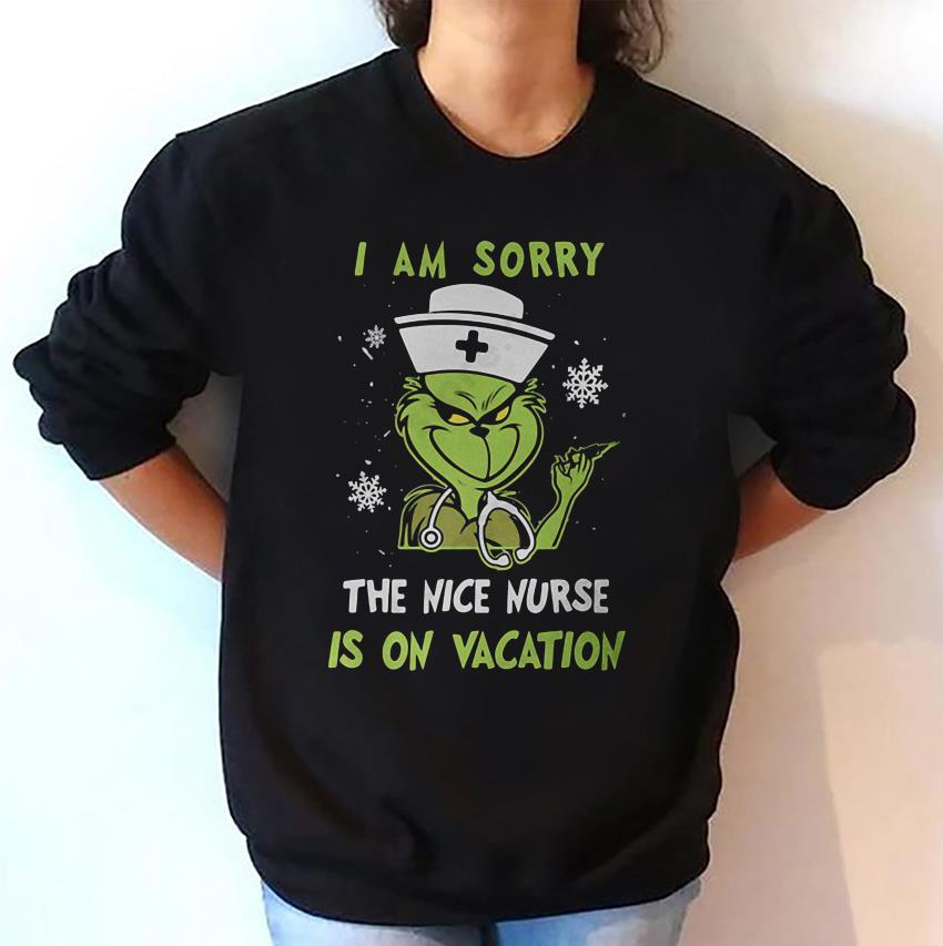 I'm sorry the nice nurse is on vacation nurse Grinch t