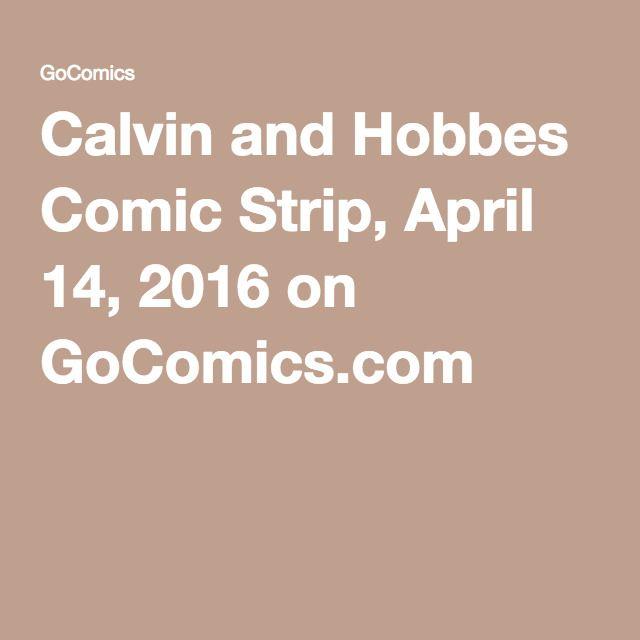 Calvin and Hobbes Comic Strip, April 14, 2016 on GoComics.com