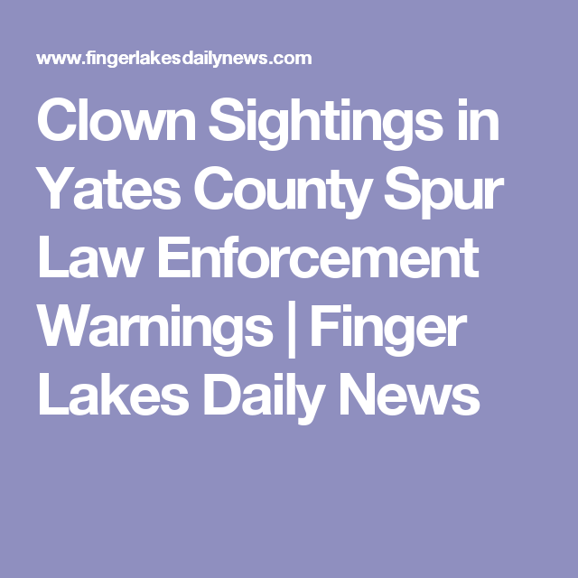 clown sightings in yates county spur law enforcement warnings finger lakes daily news