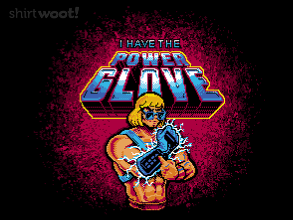 I Have the Power Glove! Shirt.Woot Power glove, Gloves