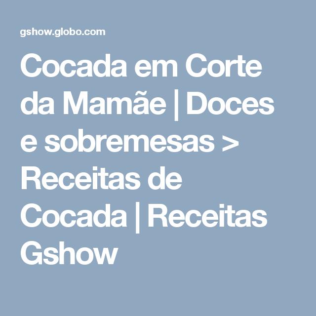 Cocada em Corte da Mamãe | Doces e sobremesas > Receitas de Cocada | Receitas Gshow