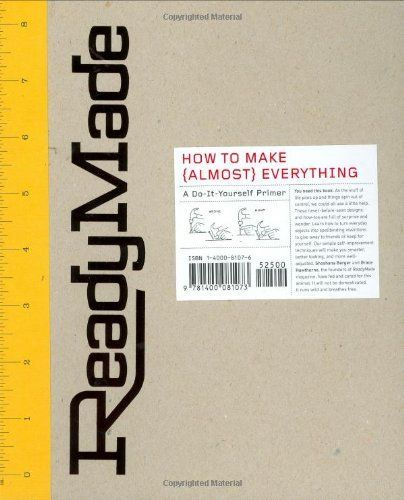 ReadyMade: How to Make [Almost] Everything: A Do-It-Yourself Primer by Shoshana Berger, http://www.amazon.com/dp/1400081076/ref=cm_sw_r_pi_dp_N3G4pb0HSN166