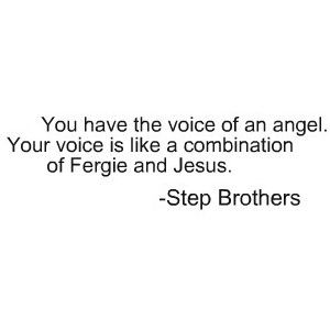 Your voice is a combination of fergie and jesus