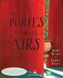 Au: Weale David   Ill. Pratt Pierre ****Book given by The CLJC to all the grade 1 children. To be read to them. It is the story of a boy who is marvelled by doors that can bring him to different places.