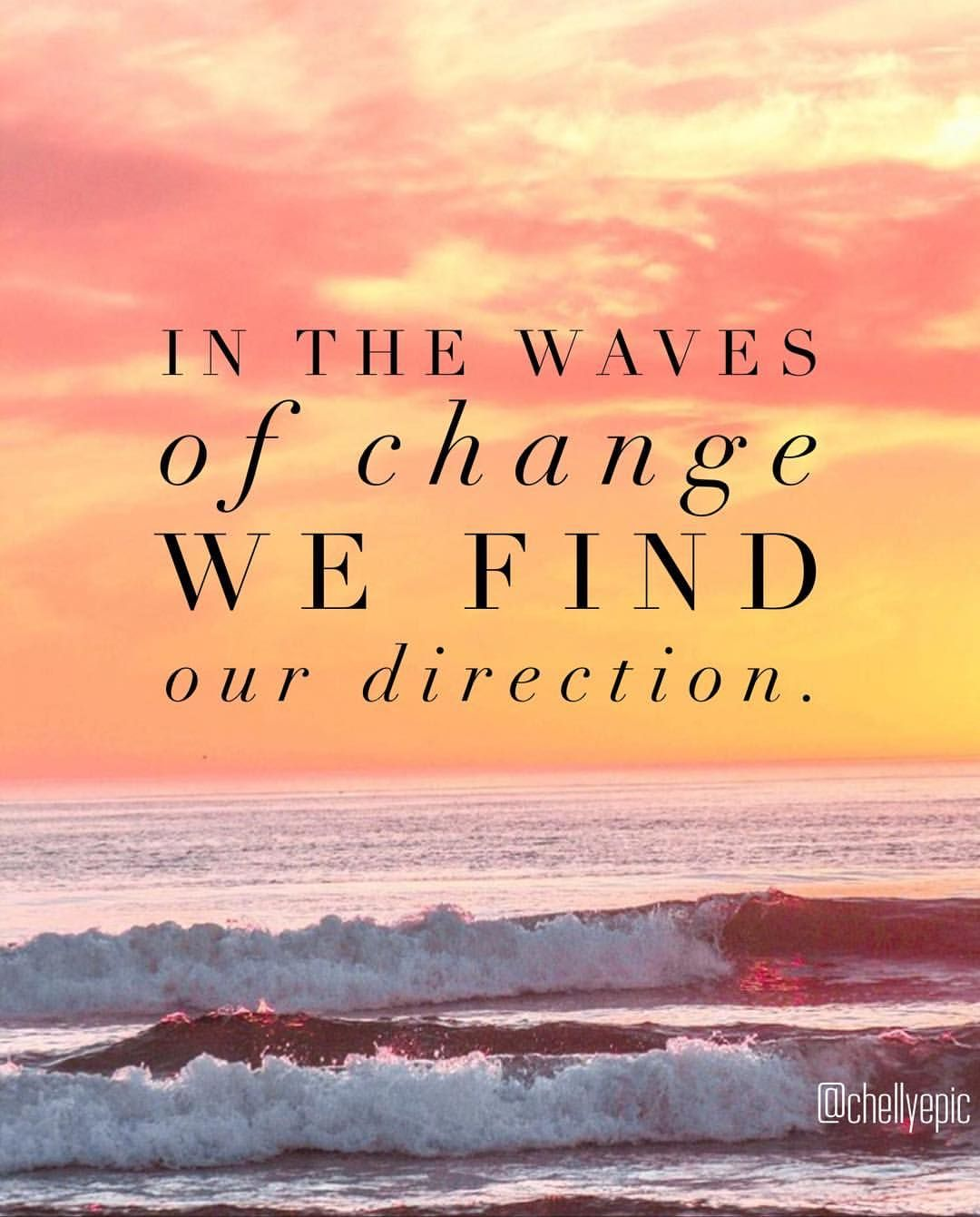 In The Waves Of Change We Find Our Direction Chellyepic Instagram Photo California Kate Www Californ My Children Quotes Perfection Quotes Quotable Quotes