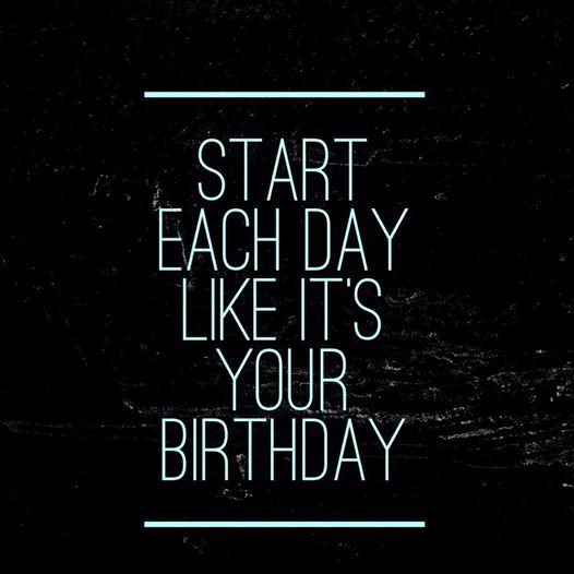 Start each day like it's your birthday! #motivation