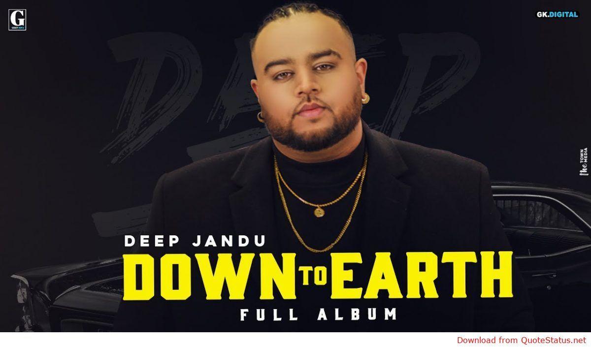 Down To Earth Deep Jandu Karan Aujla Song Download Video Status Divine Bohemia Mp3 320kbps Downl Songs Download Video Album Songs