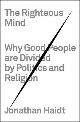 The righteous mind : why good people are divided by politics and religion / Jonathan Haidt.    Pantheon Books, 2012.