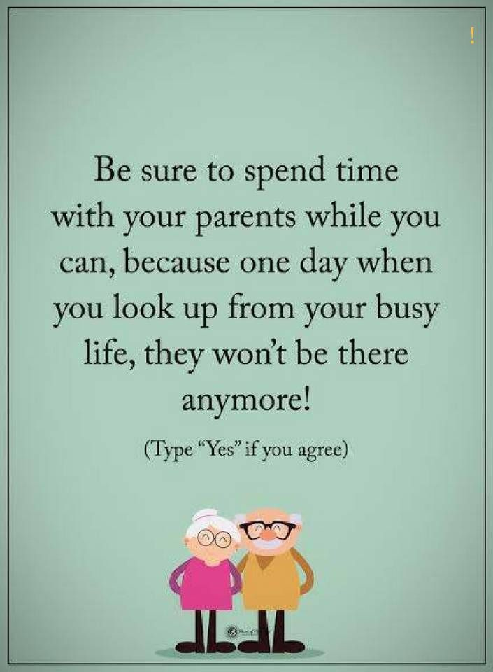Parents Quotes Be Sure To Spend Time With Your Parents While You Can Because One Day When You L Love Your Parents Quotes Aging Parents Quotes Parenting Quotes