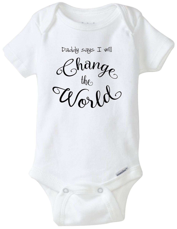 Daddy says i will change the world baby onesie unisex