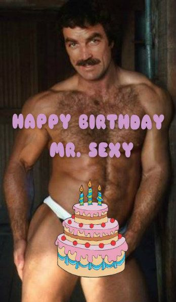 I Love It Happy Birthday To Me From Tom Selleck And From Amy