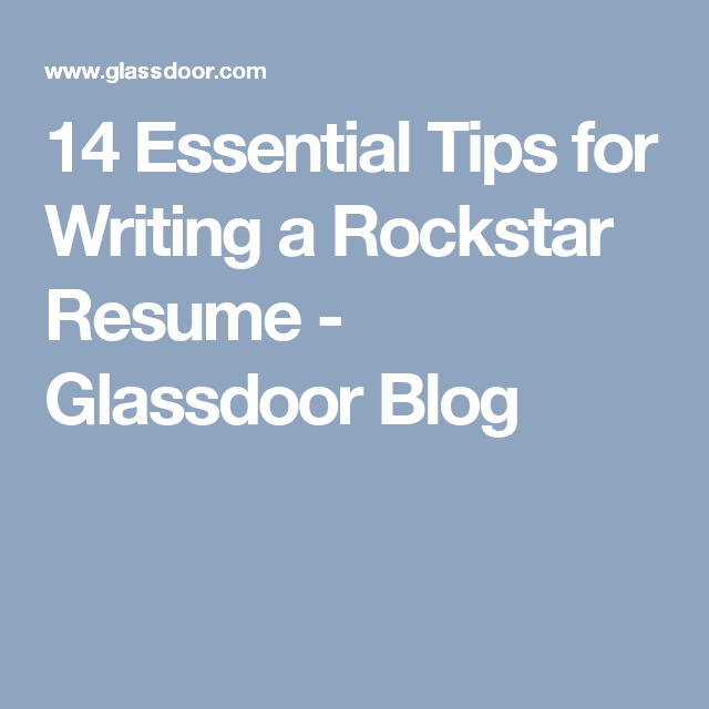 14 essential tips for writing a rockstar resume glassdoor blog
