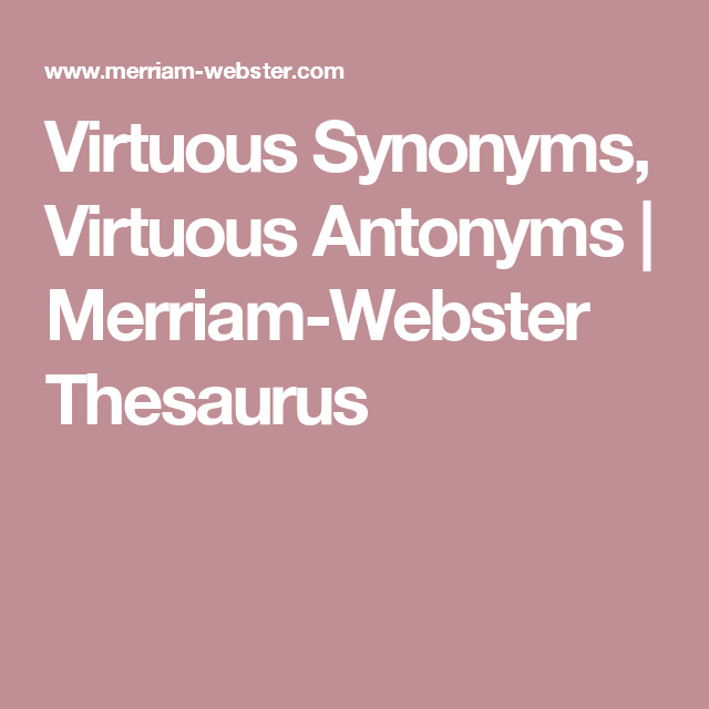 Virtuous Synonyms Virtuous Antonyms Merriam Webster Thesaurus Thesaurus Synonym Antonyms