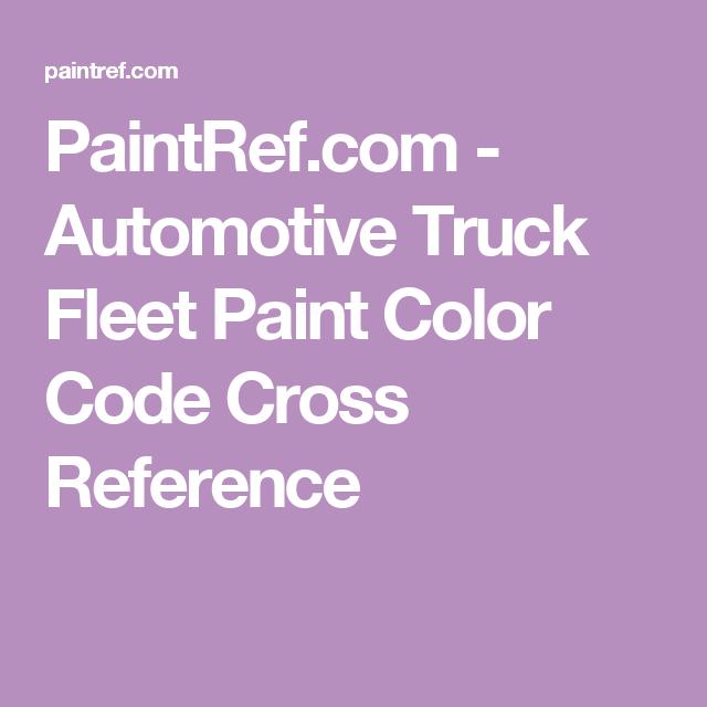 Paintref Automotive Truck Fleet Paint Color Code Cross Reference