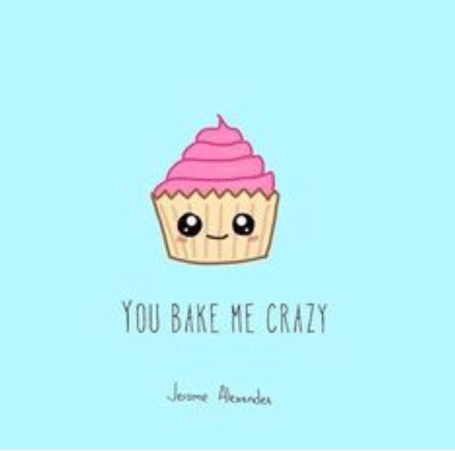 You Bake Me Crazy!   Funny puns, Cheesy puns, Love puns
