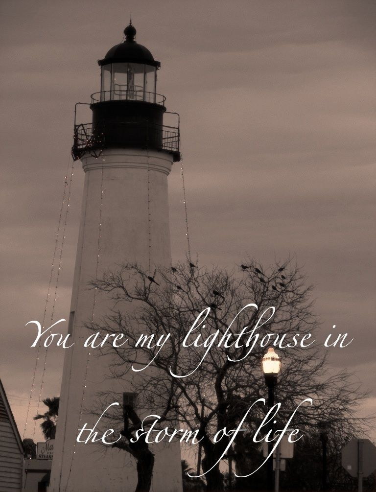 You Are My Lighthouse Lighthouse Quotes Lighthouse Interesting Quotes