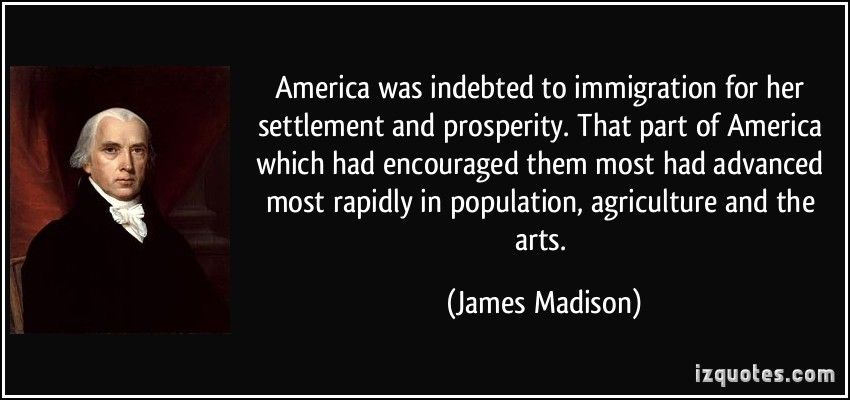 Immigration Quotes James Madison Quotes James Madison Famous Quotes