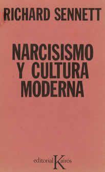 """Narcisismo y cultura moderna de Richard Sennett editado por Kairos. """"...Como el erotismo represivo del siglo XIX, la estructura de creencia de la burguesía moderna se compone también de tres partes. La primera es la intensificación de la idea de personalidad inmanente hasta convertir el mundo en un espejo narcisista del yo. La segunda es que el yo se convierta en un fenómeno proteico..."""