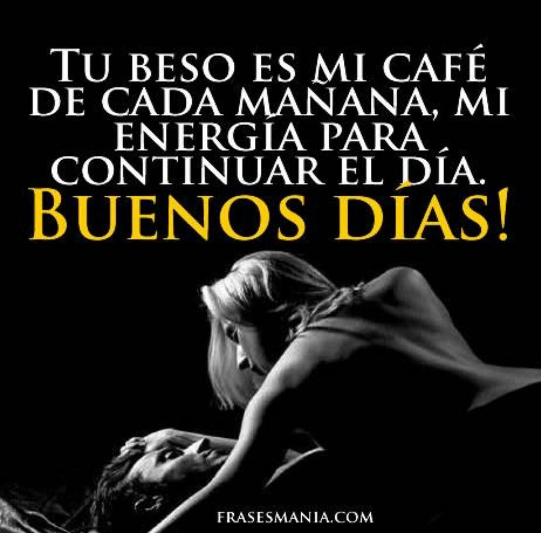 Tu beso es mi café de cada ma±ana mi energa para continuar el da Buenos