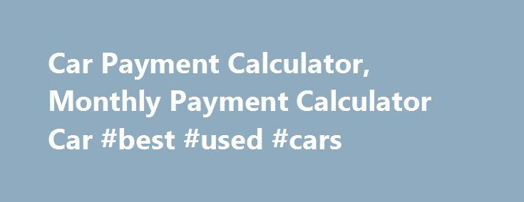Car Payment Calculator Monthly Payment Calculator Car Best Used