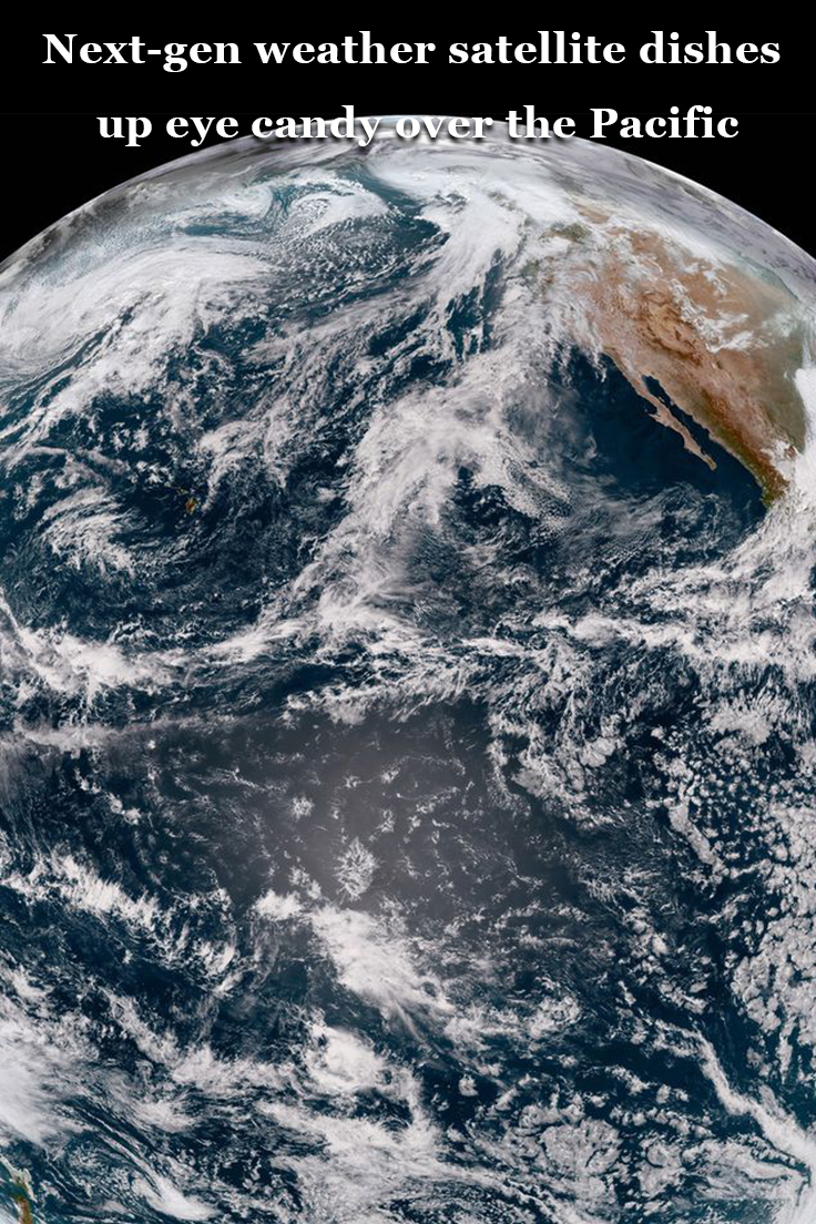 Next Gen Weather Satellite Dishes Up Eye Candy Over The Pacific Weather Satellite Earth And Space Science Earth From Space