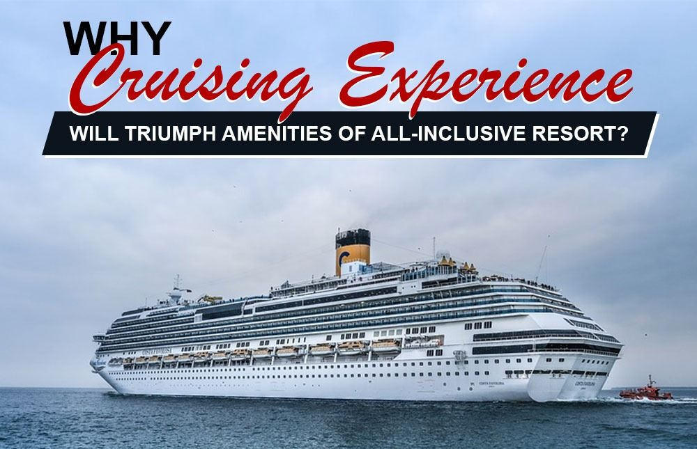 Why cruising experience will triumph amenities of an all ...