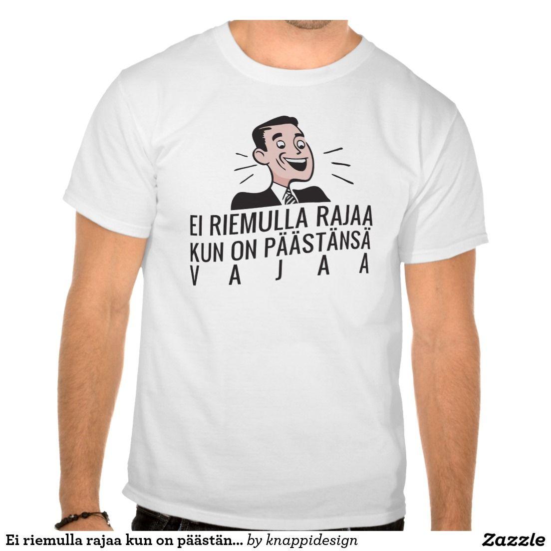 Ei riemulla rajaa kun on päästänsä vajaa. tshirt. #finland #finnish #suomi #suomalainen #tpaita #tshirt #hullu #mies
