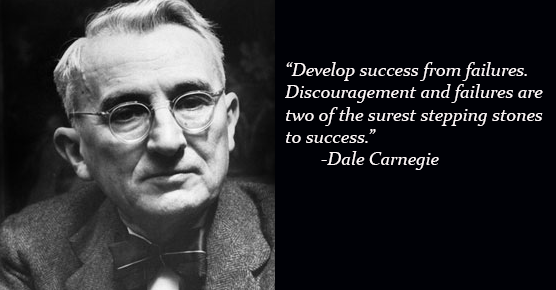 """Develop success from failures..."" Dale Carnegie"