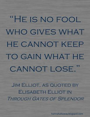 Jim Elliot quote from Through Gates of Splendor. Great