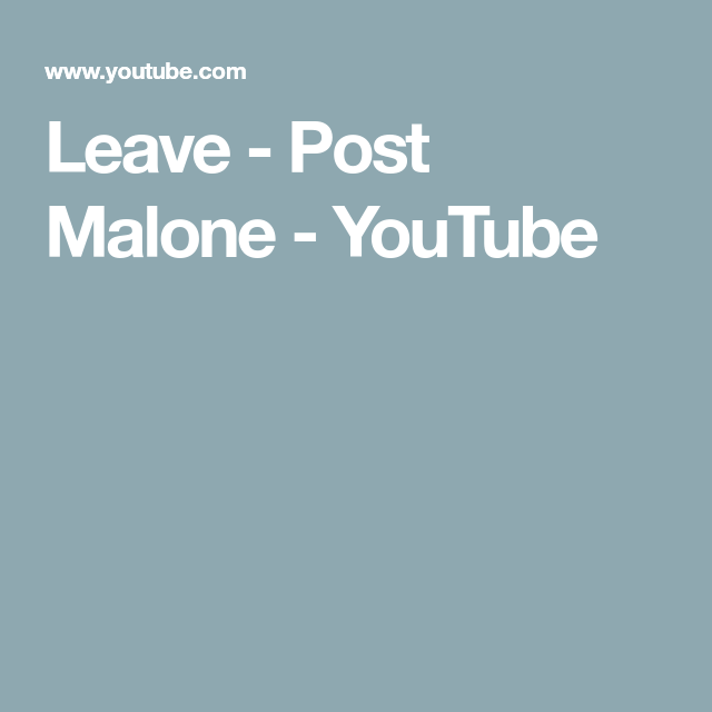 Post Malone Leave: Leave - Post Malone - YouTube