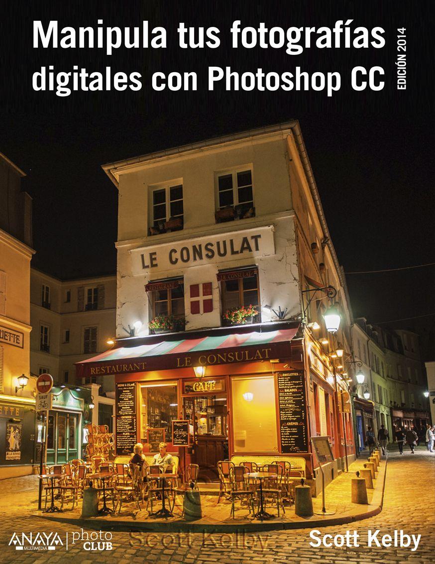 Manipula tus fotografías digitales con Photoshop CC. Edición 2015. Por Scott Kelby.
