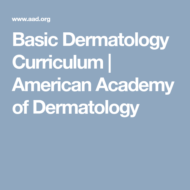 Basic Dermatology Curriculum | American Academy of