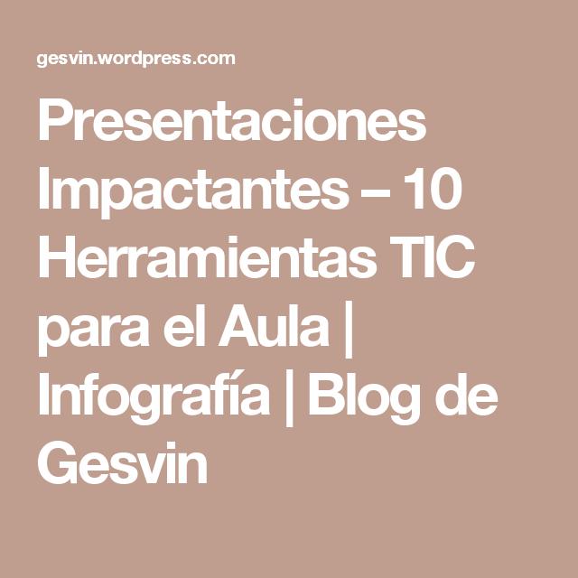 Presentaciones Impactantes – 10 Herramientas TIC para el Aula | Infografía | Blog de Gesvin