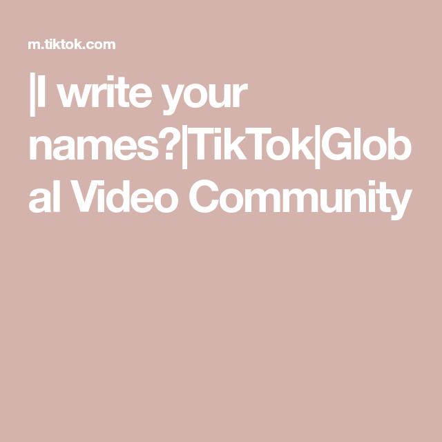 I Write Your Names Tiktok Global Video Community Names Video Writing