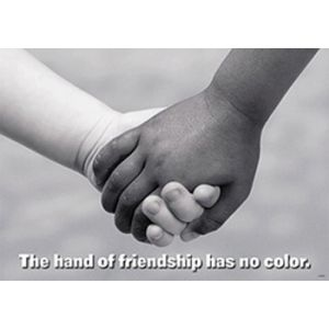 The Hand Of Friendship Has No Color I Kept This Poster In My Classroom During My Entire Decade Spanning Three Sc Friendship Poster Best Friendship Quotes Words