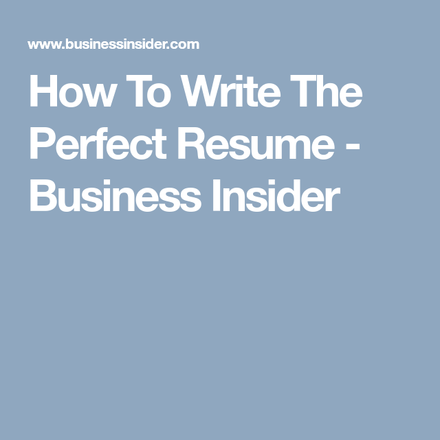 how to write the perfect resume business insider build your best