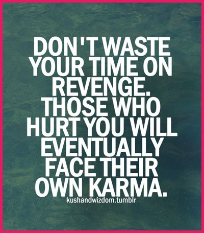 Ttotd Don T Waste Your Time On Revenge Karma Quotes Selfish