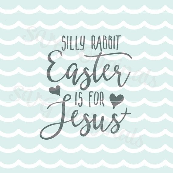 Silly Rabbit Easter Is For Jesus Svg Vector File Cricut Explore
