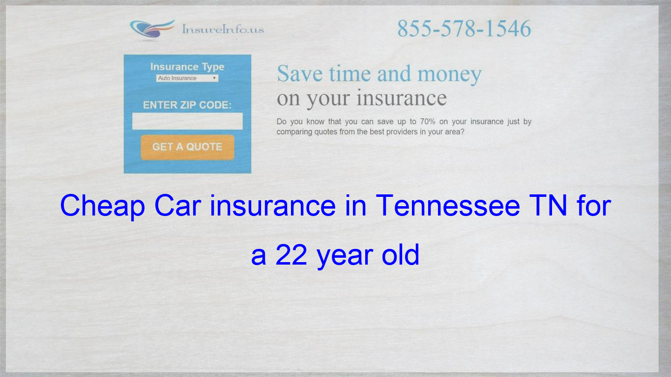 Cheap Car Insurance In Tennessee Tn For A 22 Year Old Cheap Car