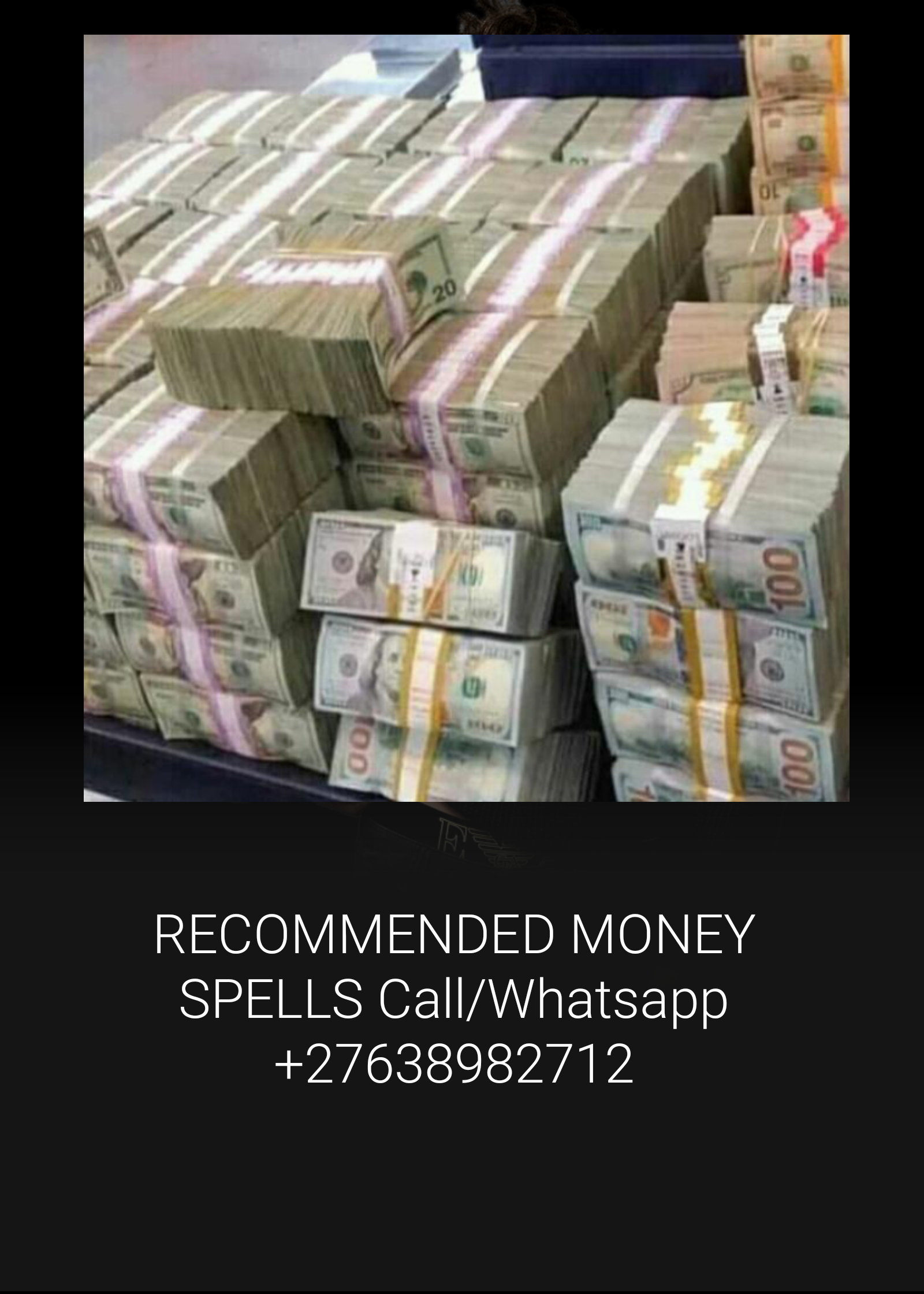 QUICK&FAST MONEY SPELLS Call/Whatsapp +27638982712 #moneyspells Do you want to have more money in your life? Maybe you need to manage your money better, or get a job promotion at work. Try one of my incredible money spells today.Money spells include; Lottery Spell Attract Money Spell Get Out Of Debt Spell Job Promotion Spell Increase Savings Spell Pay Rise Spell  Call/Whatsapp +27638982712 #moneyspells QUICK&FAST MONEY SPELLS Call/Whatsapp +27638982712 #moneyspells Do you want to have more money #moneyspells
