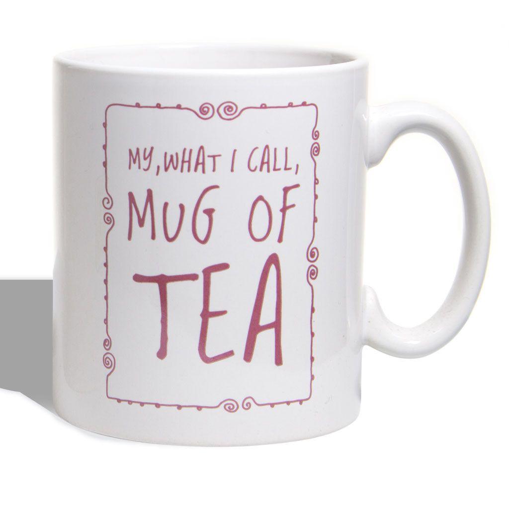 My, What I Call, Mug of Tea