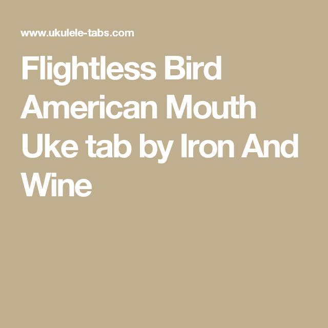 Flightless Bird American Mouth Uke Tab By Iron And Wine Ukulele