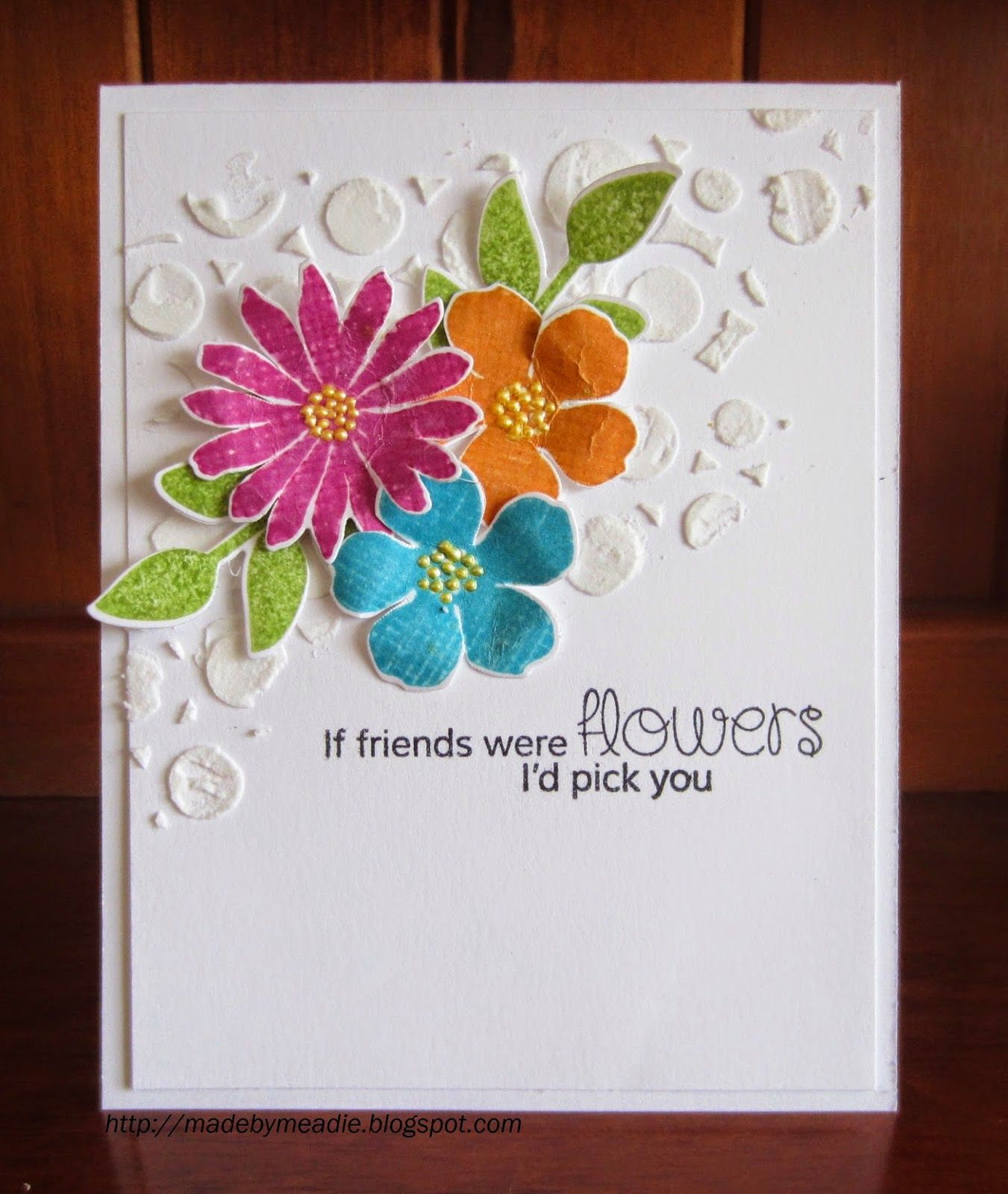 Made by Meadie: If friends were flowers