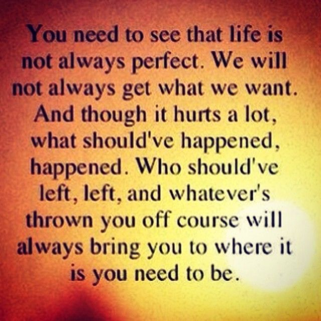 Life Is Not Always Perfect Life Quotes Quotes Positive Quotes Quote Life Positive Wise Advice Wisdom Life Lesso Life Quotes Positive Quotes Perfect Life Quotes