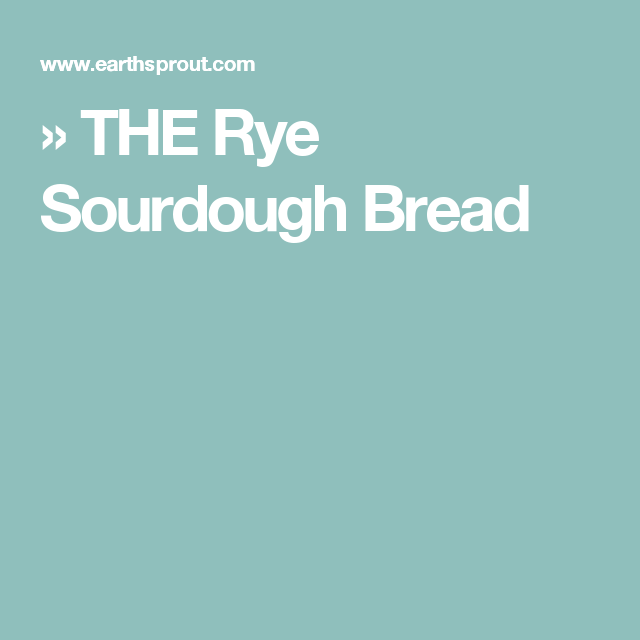 » THE Rye Sourdough Bread
