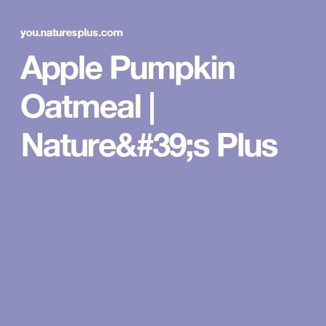 Apple Pumpkin Oatmeal | Nature's Plus