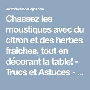 Chassez Les Moustiques Avec Du Citron Et Des Herbes Fraiches Tout En Decorant La Table Trucs Et Astuces Herbe Et Truc Et Bricolage