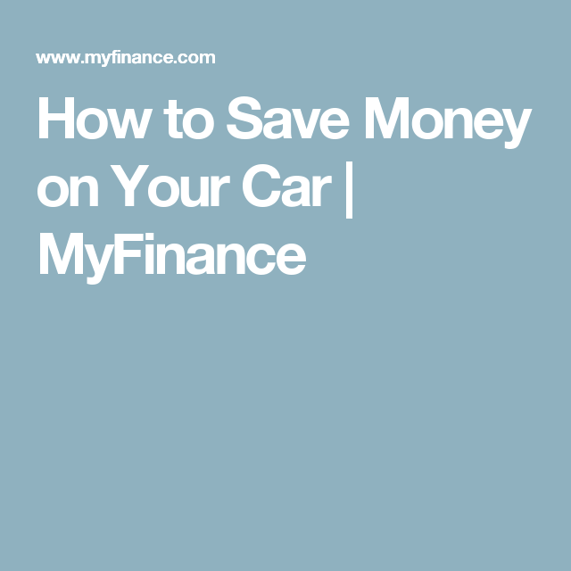 How to Save Money on Your Car | MyFinance